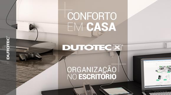 Dutotec X: Conforto em casa, organização no escritório